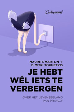 Je hebt wél iets te verbergen | Over het levensbelang van privacy | Maurits Martijn & Dimitri Tokmetzis